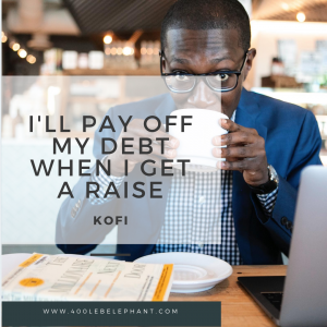 I'll Pay Off My Debt When I Get a Raise