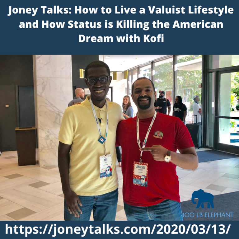 Joney Talks: How to live a valuist lifestyle and how status is killing the American Dream with Kofi