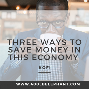 Three Simple Ways to Save Money In The Current Economy